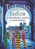 Toledo, judios, curiosidades, mitos y encantarias