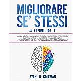 MIGLIORARE SE' STESSI: 4 Libri in 1: Forza Mentale: Aumentare Fiducia e Autostima, Intelligenza Emotiva: Gestire le Emozioni,