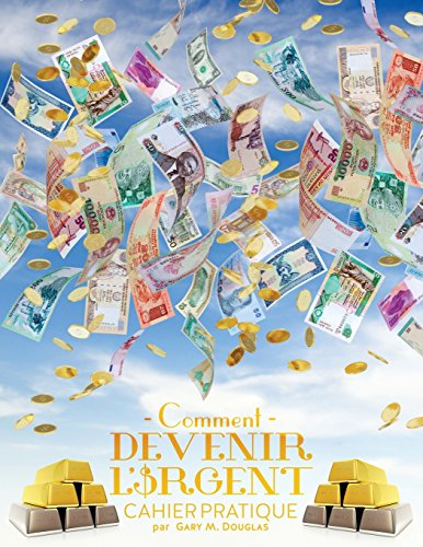 Comment Devenir L'Argent Cahier Pratique - How to Become Money French par Gary M Douglas