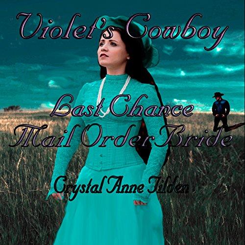 Last Chance Mail Order Bride: Violet's Cowboy: Westward Wanted, Book 4 -