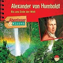 Alexander von Humboldt - Bis ans Ende der Welt: Abenteuer & Wissen