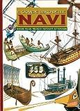 Il grande libro delle navi. Barche, velieri, piroscafi, motonavi e sottomarini. Ediz. illustrata