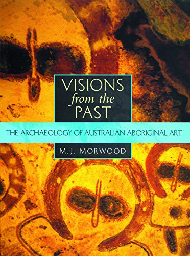 Visions from the Past: The Archaeology of Australian Aboriginal Art -