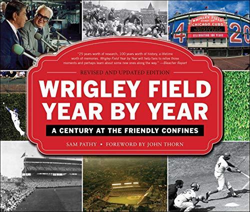 Wrigley Field Year by Year: A Century at the Friendly Confines (English Edition) por Sam Pathy