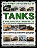 The World Encyclopedia of Tanks & Armoured Fighting Vehicles: Over 400 Vehicles and 1...