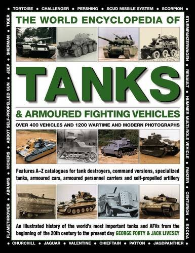 World Encyclopedia of Tanks & Armoured Fighting Vehicles: Over 400 Vehicles and 1200 Wartime and Modern Photographs por Forty George