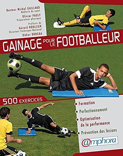 """Livre """" GAINAGE POUR LE FOOTBALLEUR """" 500 exercices pour la formation, le perfectionnement, l'optimisation de la performance et la prévention des lésions"""