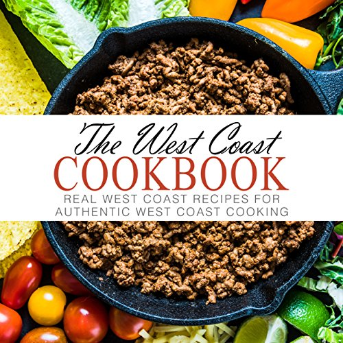 the-west-coast-cookbook-real-west-coast-recipes-for-authentic-west-coast-cooking-english-edition