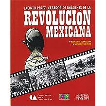 Jacinto Perez, cazador de imagenes de la revolucion mexicana / Jacinto Perez, Picture Hunter of the Mexican Revolution War (Libros Del Alba/ Dawn Books)