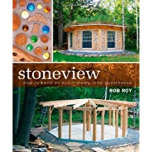 Stoneview: How to Build an Eco-Friendly Little Guesthouse by Rob Roy (2008-02-01)