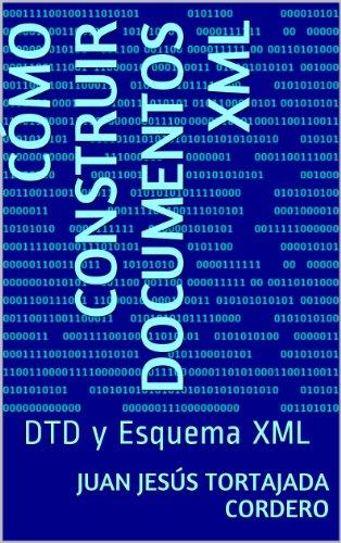 Cómo construir documentos XML: DTD y Esquema XML por Juan Jesús Tortajada Cordero
