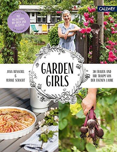 Garden Girls: 20 Frauen und ihr Traum von der eigenen Laube (German Edition)