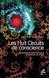Les Huit Circuits de conscience: Chamanisme cybernétique  & pouvoir créateur