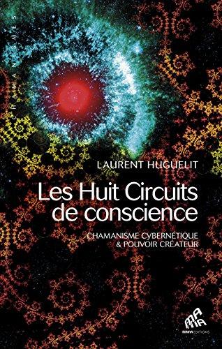 Les Huit Circuits de conscience, Tome I: Chamanisme cybernétique  & pouvoir créateur