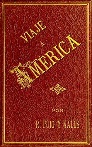 Viaje a America, Tomo 1 de 2 (Illustrated) por Rafael Puig y Valls