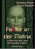 Fehler in der Matrix: Leben Sie nur, oder wissen Sie schon?