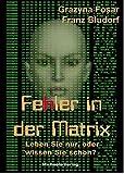 Fehler in der Matrix: Leben Sie nur, oder wissen Sie schon? - Grazyna Fosar
