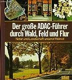 Der große ADAC-Führer durch Wald, Feld und Flur - Natur und Landschaft unserer Heimat - -