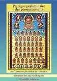 Pratique préliminaire des prosternations - Nouvelle édition: Prosternations aux 35 Bouddhas de confession (Pratiques préliminaires)