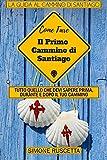Scarica Libro Come fare il primo cammino di Santiago Tutto quello che devi sapere per prepararti al Camino De La Vida (PDF,EPUB,MOBI) Online Italiano Gratis