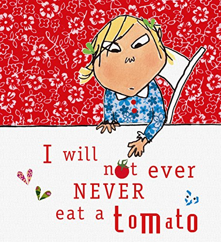 I will not ever never eat a tomato : featuring Charlie and Lola