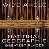 Wide Angle: National Geographic Greatest Places (National Geographic Collectors Series)
