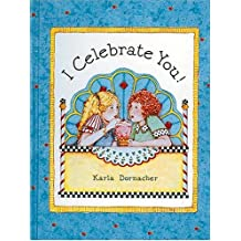 I Celebrate You Karla Dornacher's I Celebrate You Book by Karla Dornacher (2000-09-20)