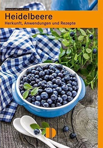 Preisvergleich Produktbild Heidelbeere: Herkunft, Anwendungen und Rezepte
