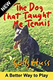 #1: Tennis: THE DOG THAT TAUGHT ME TENNIS (Covers the Most Important Aspects of Tennis - Focus, Intensity, Attitude, Strategy, Patience, Competition, Form, and Fun, Ages 8 and up)