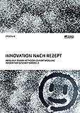 Innovation nach Rezept. Vergleich zweier Methoden zur Entwicklung innovativer Geschäftsmodelle