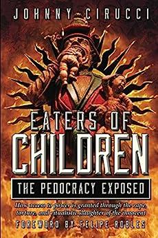 Eaters of Children: The Pedocracy Exposed (English Edition) von [Cirucci, Giovanni]