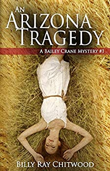 An Arizona Tragedy: A Bailey Crane Mystery - #1 (Bailey Crane Mystery Series) by [Chitwood, Billy]