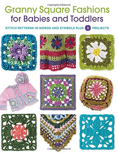 granny-square-fashions-for-babies-and-toddlers-stitch-patterns-in-words-and-symbols-plus-5-projects