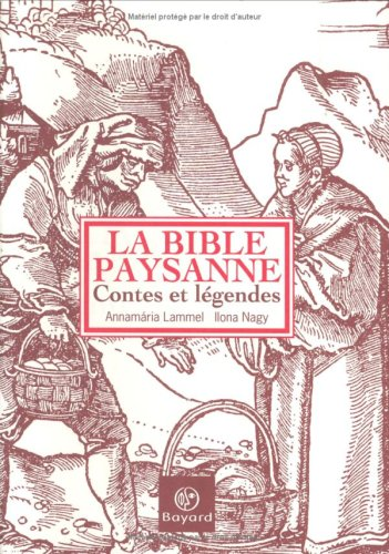 La Bible paysanne : Contes et légendes par Annamària Lammel, Ilona Nagy