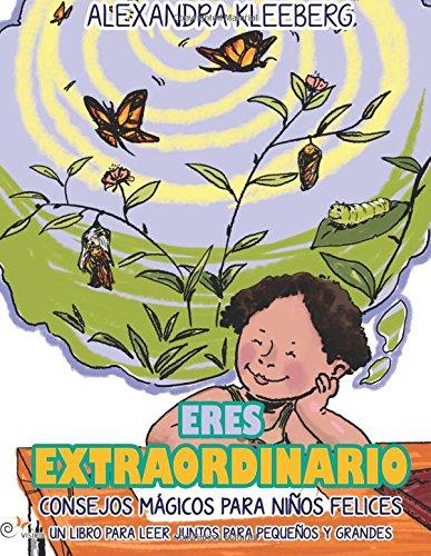 Eres Extraordianoio: Consejos magicos para ninos felices - Un libro para que lean juntos chicos y grandes par Alexandra Kleeberg