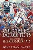 Crucible of the Jacobite '15: The Battle of Sheriffmuir 1715 (Century of the Soldier)