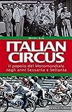 Italian circus. Il popolo del Motomondiale negli anni Sessanta e Settanta
