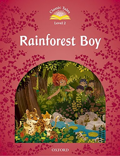 Classic Tales Second Edition: Classic Tales 2. Rainforest Boy + Audio CD Pack