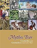 Mythos Bier: Geschichte und Geschichten rund ums Bier