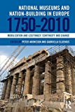 National Museums and Nation-building in Europe 1750-2010: Mobilization and legitimacy...