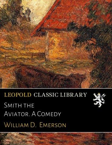 Smith the Aviator. A Comedy