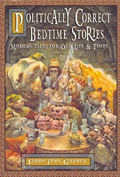 Politically Correct Bedtime Stories (The Politically Correct Storybook Book 1) (English Edition) von [Garner, James Finn]