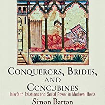Conquerors, Brides, and Concubines: Interfaith Relations and Social Power in Medieval Iberia