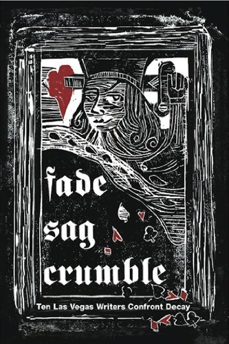 Fade, Sag, Crumble: Ten Las Vegas Writers Confront Decay by Stephen Bates (2011-11-06)