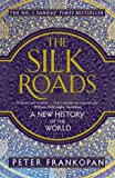 The Silk Roads - A New History of the World