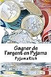 Telecharger Livres Gagner de l argent en Pyjama Une methode simple et rapide pour gagner de l argent sur Internet (PDF,EPUB,MOBI) gratuits en Francaise