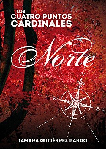 Norte: Primera parte de la saga Los Cuatro Puntos Cardinales por Tamara Gutierrez Pardo