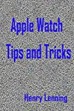 Apple Watch Tips and Tricks (English Edition)