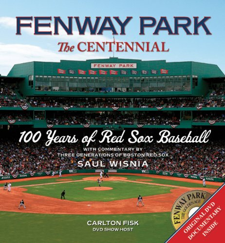Fenway Park, the Centennial: 100 Years of Red Sox Baseball