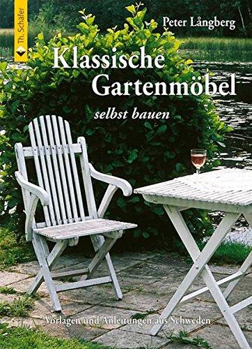 Klassische Gartenmöbel selbst bauen: Vorlagen und Anleitungen aus Schweden (Klassischer Garten)